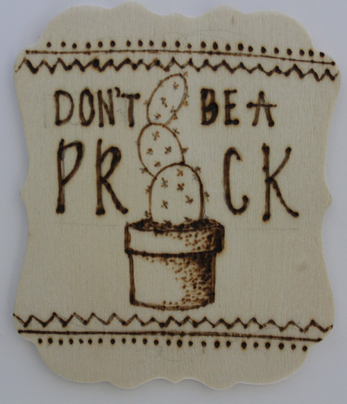 Wood Burned Magnet | Don't be a prick